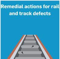 Remedial actions for rail and track defects