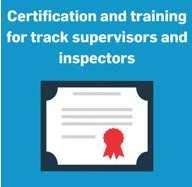 Certification and training for track supervisors and inspectors